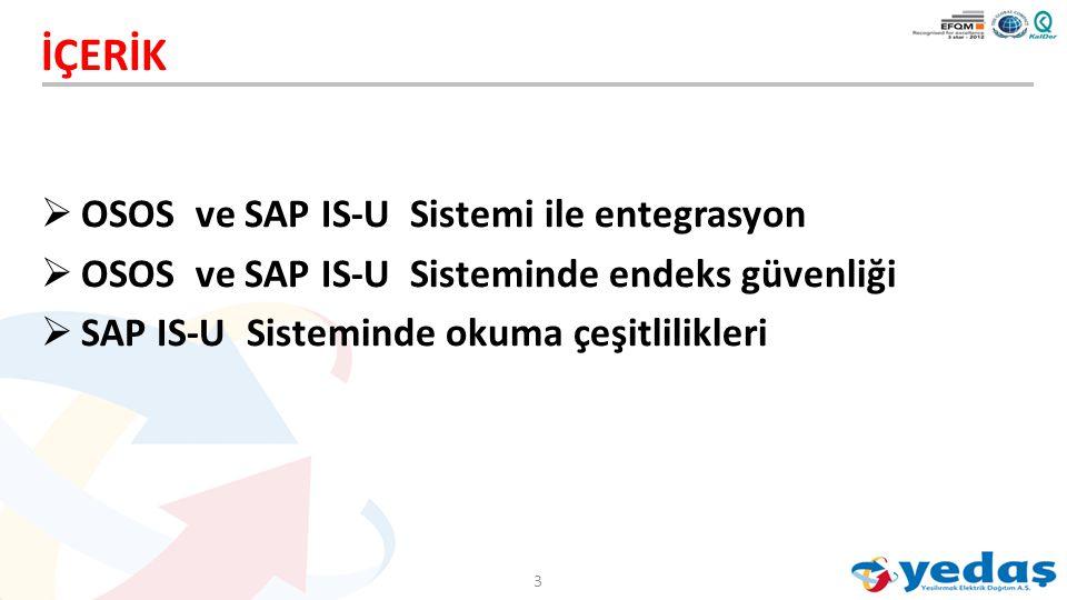  OSOS ve SAP IS-U Sistemi ile entegrasyon  OSOS ve SAP IS-U Sisteminde endeks güvenliği  SAP IS-U Sisteminde okuma çeşitlilikleri İÇERİK 3