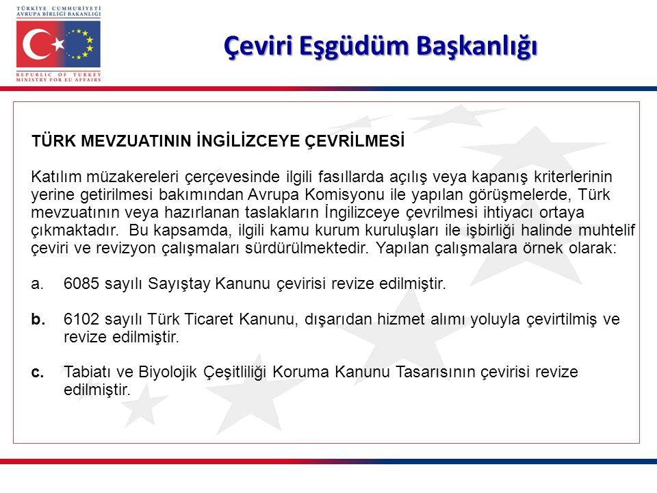 Çeviri Eşgüdüm Başkanlığı TÜRK MEVZUATININ İNGİLİZCEYE ÇEVRİLMESİ Katılım müzakereleri çerçevesinde ilgili fasıllarda açılış veya kapanış kriterlerinin yerine getirilmesi bakımından Avrupa Komisyonu ile yapılan görüşmelerde, Türk mevzuatının veya hazırlanan taslakların İngilizceye çevrilmesi ihtiyacı ortaya çıkmaktadır.