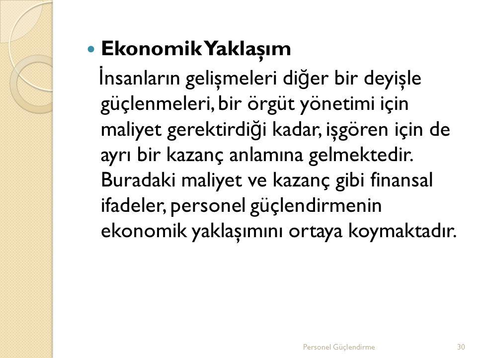 Ekonomik Yaklaşım İ nsanların gelişmeleri di ğ er bir deyişle güçlenmeleri, bir örgüt yönetimi için maliyet gerektirdi ğ i kadar, işgören için de ayrı