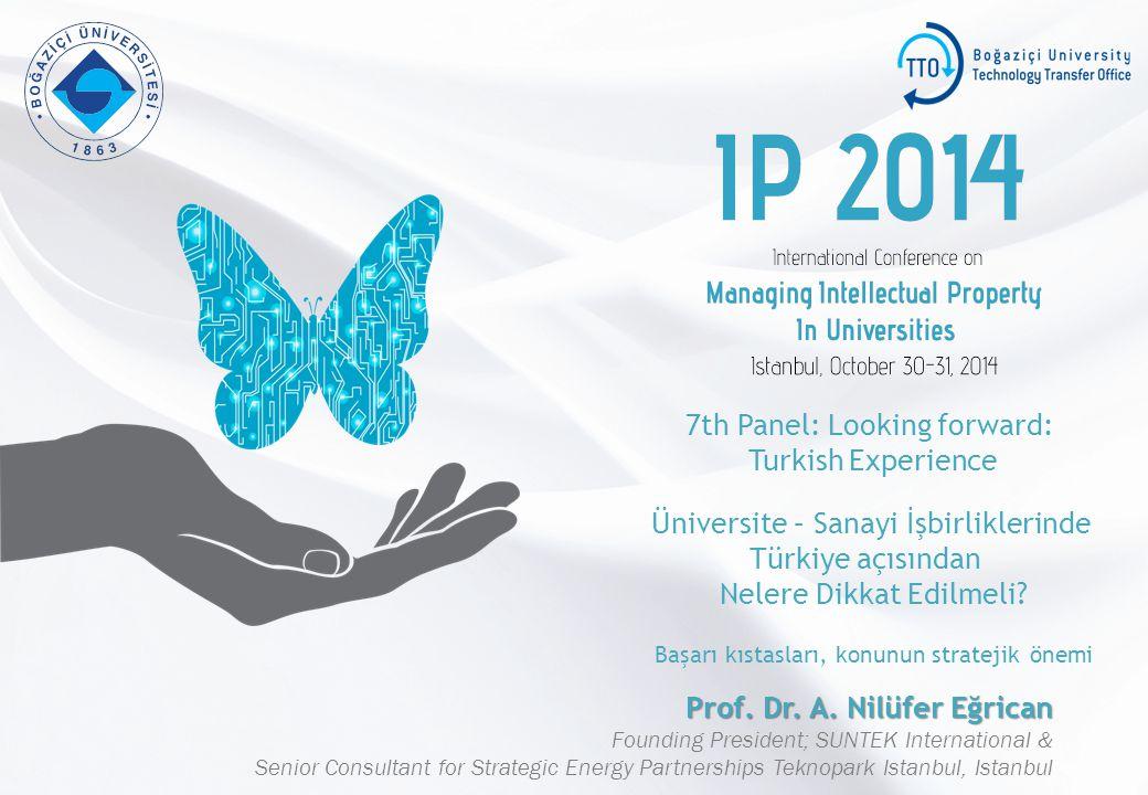 7th Panel: Looking forward: Turkish Experience Üniversite – Sanayi İşbirliklerinde Türkiye açısından Nelere Dikkat Edilmeli.