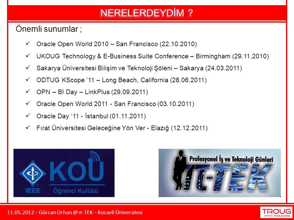 11.05.2012 – Gürcan Orhan @ π-TEK – Kocaeli Üniversitesi NERELERDEYDİM ? Önemli sunumlar ; Oracle Open World 2010 – San Francisco (22.10.2010) UKOUG T