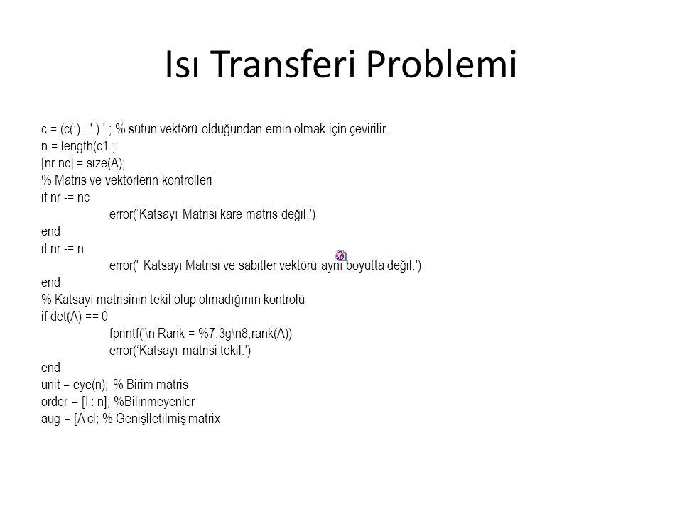 Isı Transferi Problemi c = (c(:). ' ) ' ; % sütun vektörü olduğundan emin olmak için çevirilir. n = length(c1 ; [nr nc] = size(A); % Matris ve vektörl