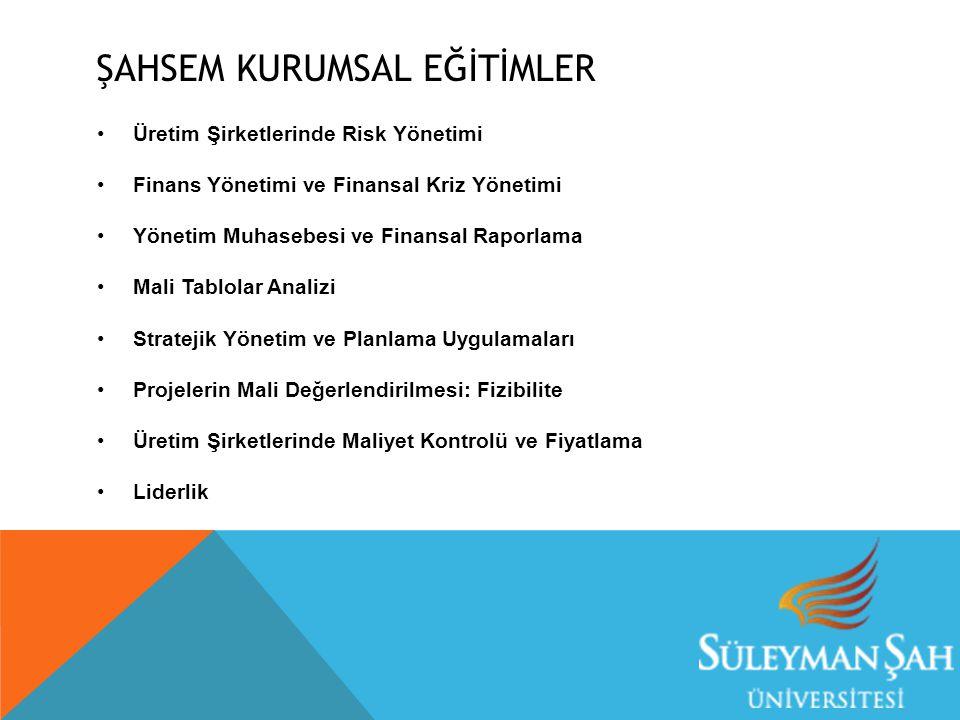 ŞAHSEM KURUMSAL EĞİTİMLER Üretim Şirketlerinde Risk Yönetimi Finans Yönetimi ve Finansal Kriz Yönetimi Yönetim Muhasebesi ve Finansal Raporlama Mali T