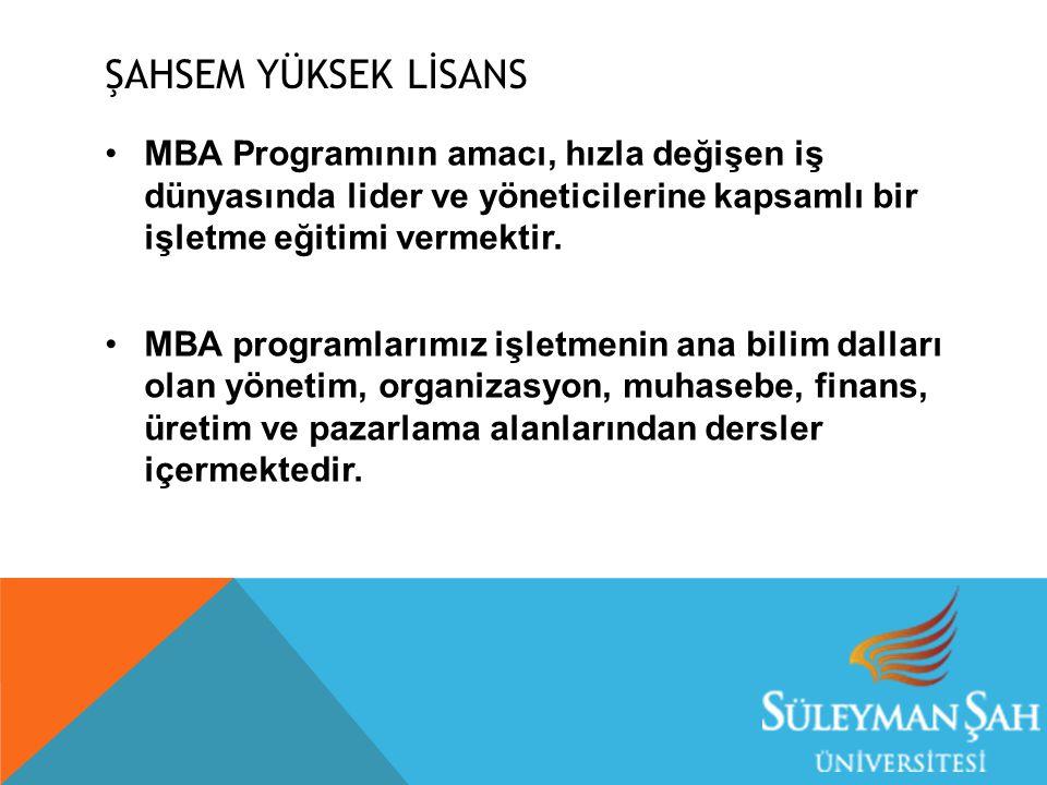 ŞAHSEM YÜKSEK LİSANS MBA Programının amacı, hızla değişen iş dünyasında lider ve yöneticilerine kapsamlı bir işletme eğitimi vermektir. MBA programlar