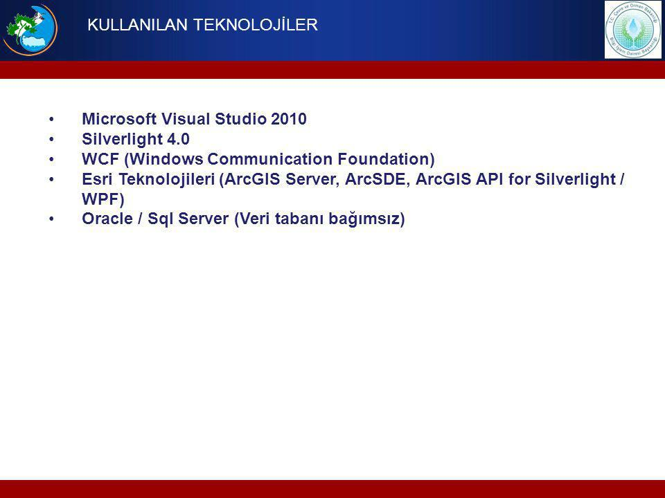 KULLANILAN TEKNOLOJİLER Microsoft Visual Studio 2010 Silverlight 4.0 WCF (Windows Communication Foundation) Esri Teknolojileri (ArcGIS Server, ArcSDE,