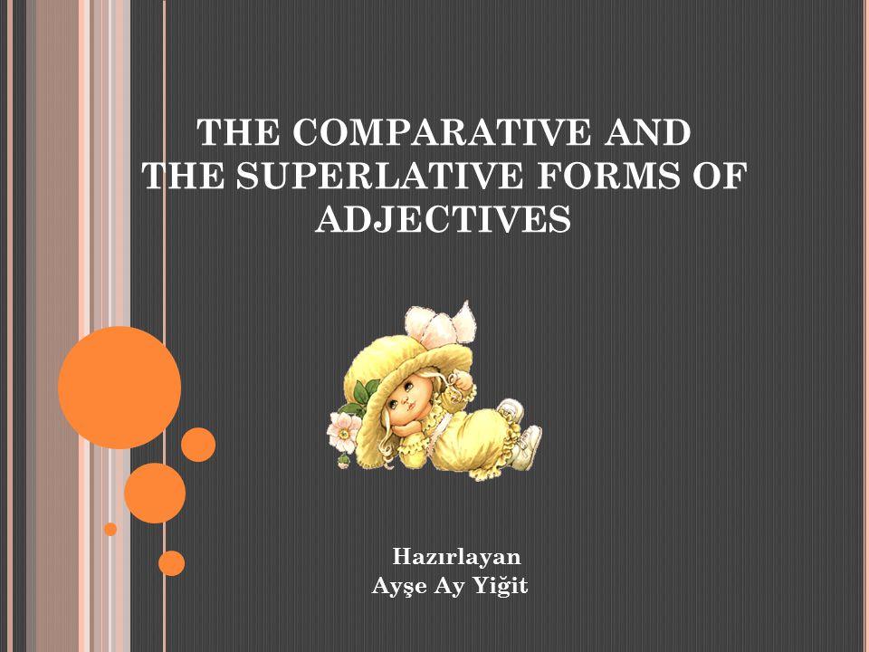 İÇİNDEKİLER 1.Amaçlar 2.Comparative Forms of Adjectives 3.Superlative Forms of Adjectives 4.Kaynaklar 5.Teşekkürler