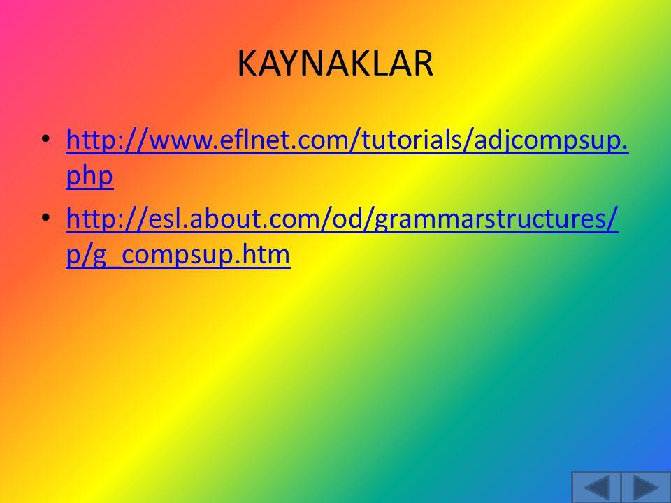 KAYNAKLAR http://www.eflnet.com/tutorials/adjcompsup. php http://www.eflnet.com/tutorials/adjcompsup. php http://esl.about.com/od/grammarstructures/ p