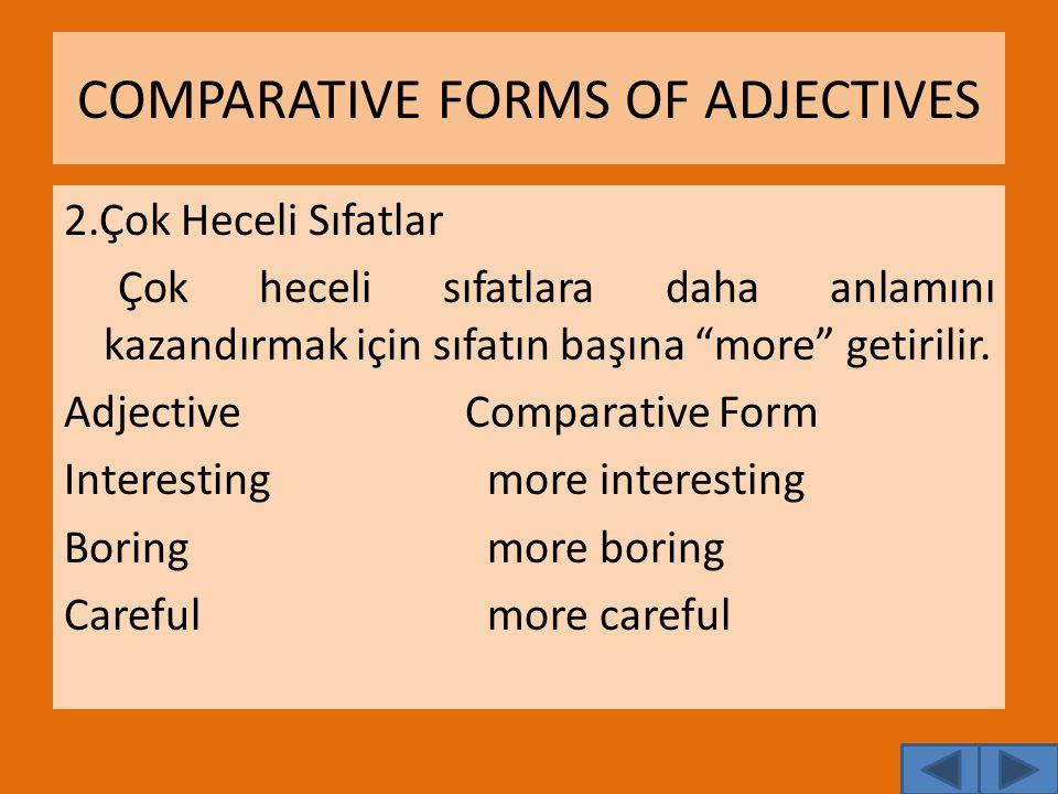 """COMPARATIVE FORMS OF ADJECTIVES 2.Çok Heceli Sıfatlar Çok heceli sıfatlara daha anlamını kazandırmak için sıfatın başına """"more"""" getirilir. Adjective C"""