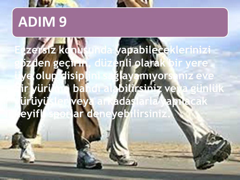 ADIM 9 Egzersiz konusunda yapabileceklerinizi gözden geçirin, düzenli olarak bir yere üye olup disiplini sağlayamıyorsanız eve bir yürüme bandı alabil