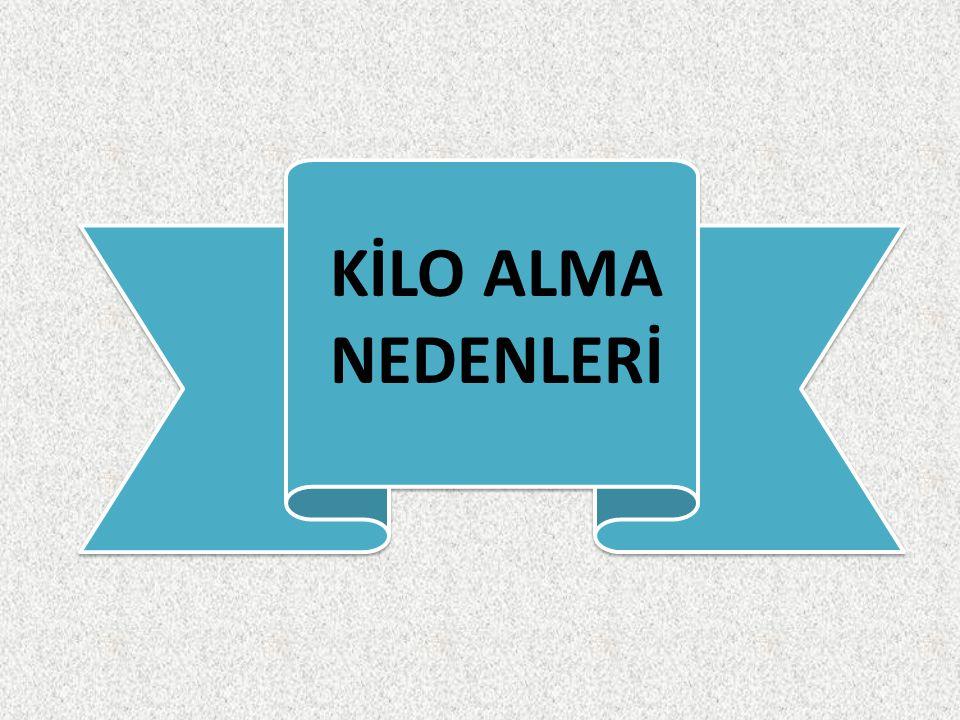 KİLO ALMA NEDENLERİ