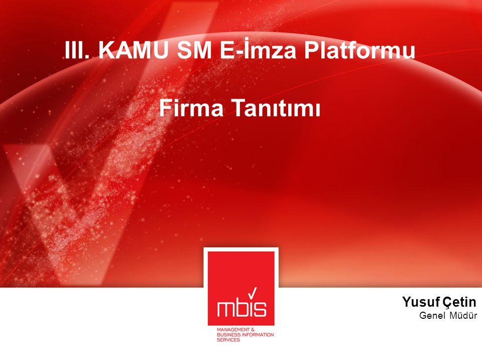 III. KAMU SM E-İmza Platformu Firma Tanıtımı Yusuf Çetin Genel Müdür