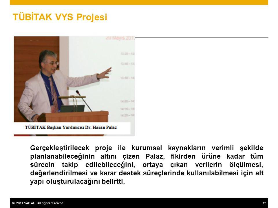©2011 SAP AG. All rights reserved.12 TÜBİTAK VYS Projesi Gerçekleştirilecek proje ile kurumsal kaynakların verimli şekilde planlanabileceğinin altını