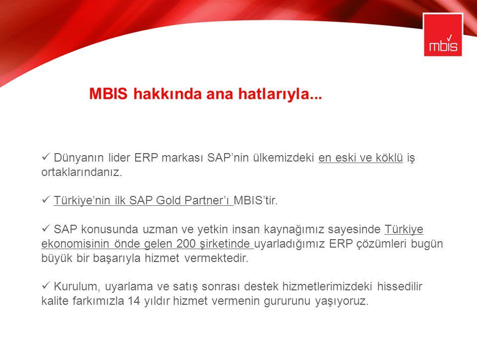 Dünyanın lider ERP markası SAP'nin ülkemizdeki en eski ve köklü iş ortaklarındanız. Türkiye'nin ilk SAP Gold Partner'ı MBIS'tir. SAP konusunda uzman v