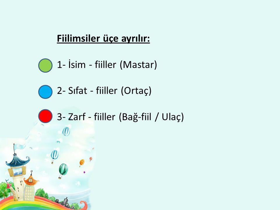 Fiilimsiler üçe ayrılır: 1- İsim - fiiller (Mastar) 2- Sıfat - fiiller (Ortaç) 3- Zarf - fiiller (Bağ-fiil / Ulaç)