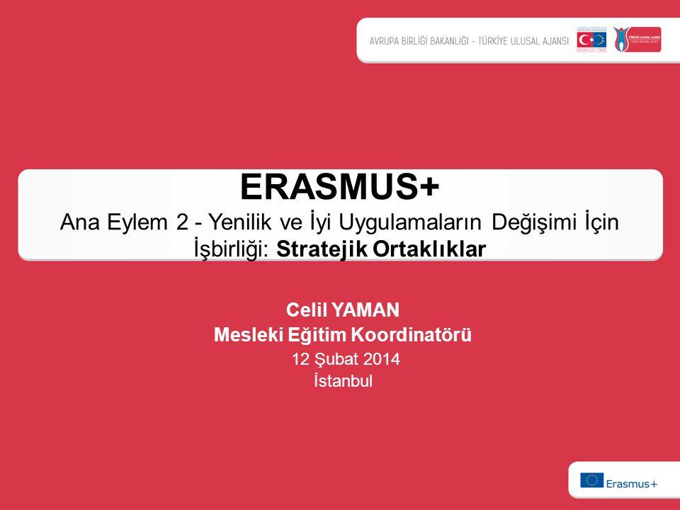 ERASMUS+ Ana Eylem 2 - Yenilik ve İyi Uygulamaların Değişimi İçin İşbirliği: Stratejik Ortaklıklar Celil YAMAN Mesleki Eğitim Koordinatörü 12 Şubat 20