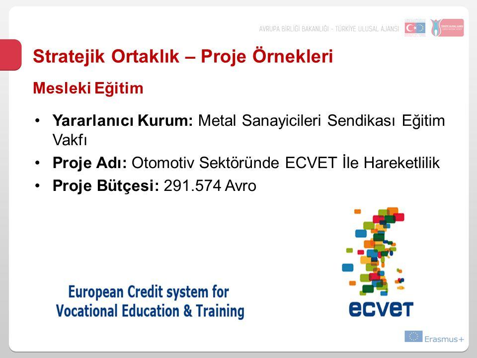 Stratejik Ortaklık – Proje Örnekleri Yararlanıcı Kurum: Metal Sanayicileri Sendikası Eğitim Vakfı Proje Adı: Otomotiv Sektöründe ECVET İle Hareketlili