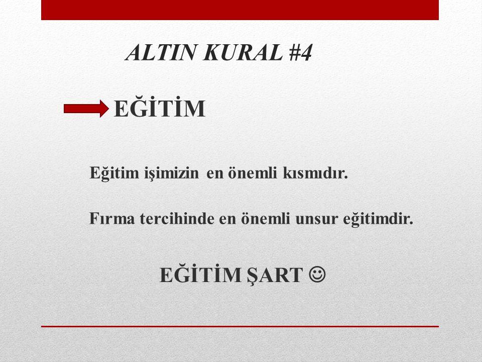 ALTIN KURAL #4 EĞİTİM Fırma tercihinde en önemli unsur eğitimdir.