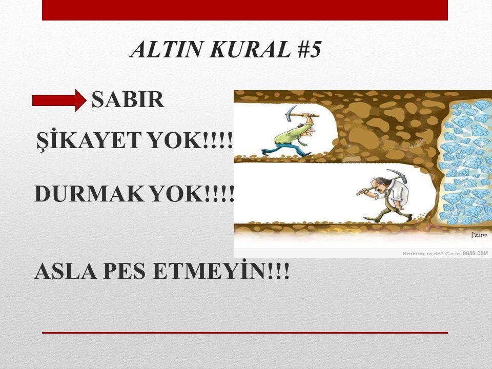 ALTIN KURAL #5 DURMAK YOK!!!! ASLA PES ETMEYİN!!! ŞİKAYET YOK!!!! SABIR
