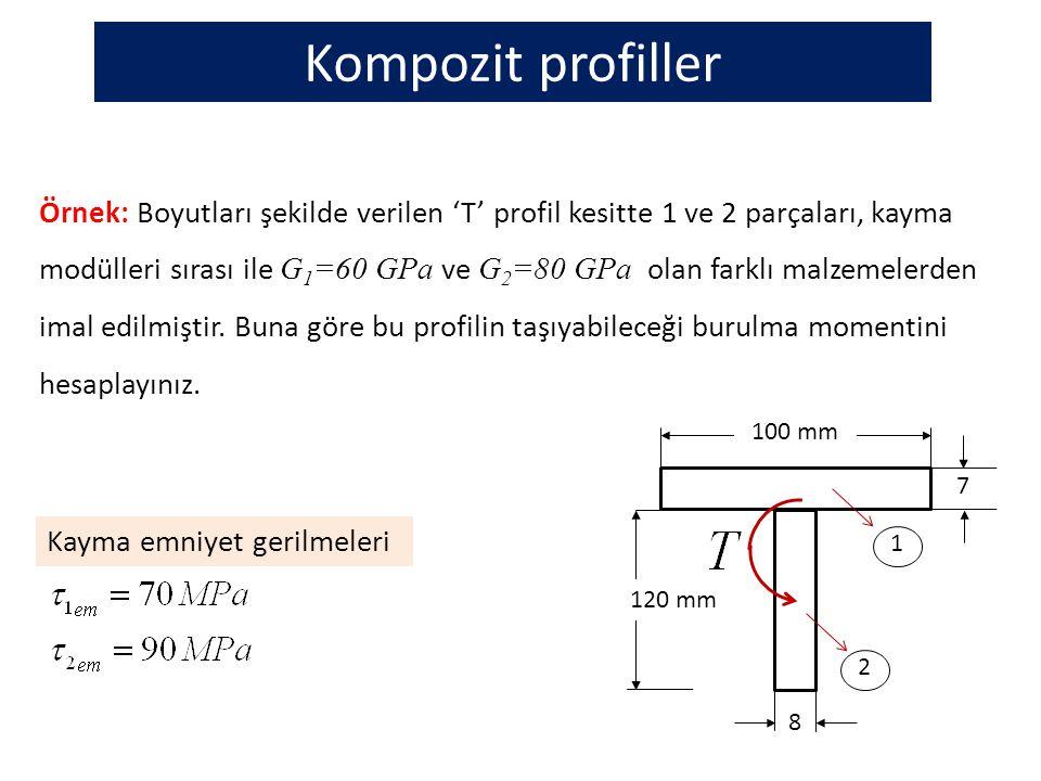 Örnek: Boyutları şekilde verilen 'T' profil kesitte 1 ve 2 parçaları, kayma modülleri sırası ile G 1 =60 GPa ve G 2 =80 GPa olan farklı malzemelerden imal edilmiştir.