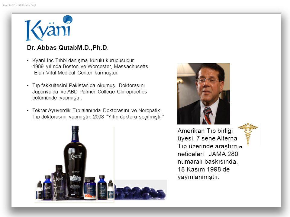Pre LAUNCH GERMANY 2012 Dr. Abbas QutabM.D.,Ph.D. Kyäni Inc Tıbbi danışma kurulu kurucusudur. 1989 yılında Boston ve Worcester, Massachusetts Élan Vit