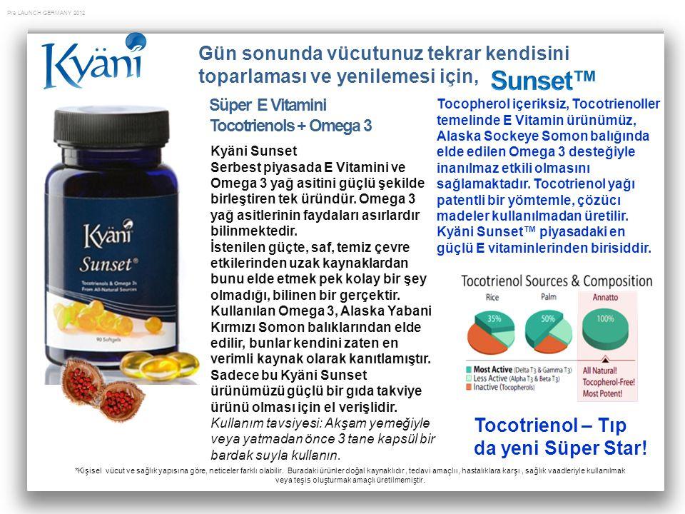 Pre LAUNCH GERMANY 2012 Kyäni Sunset Serbest piyasada E Vitamini ve Omega 3 yağ asitini güçlü şekilde birleştiren tek üründür. Omega 3 yağ asitlerinin