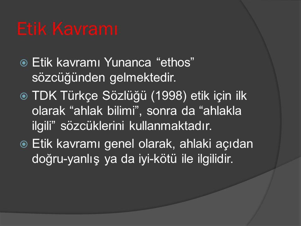 """Etik Kavramı  Etik kavramı Yunanca """"ethos"""" sözcüğünden gelmektedir.  TDK Türkçe Sözlüğü (1998) etik için ilk olarak """"ahlak bilimi"""", sonra da """"ahlakl"""