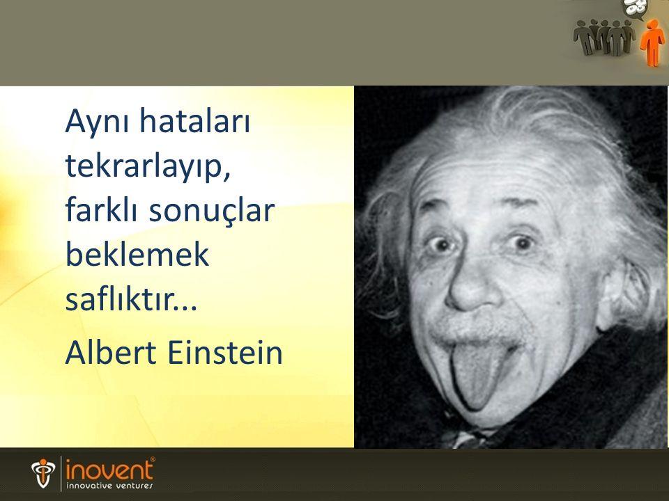 Aynı hataları tekrarlayıp, farklı sonuçlar beklemek saflıktır... Albert Einstein