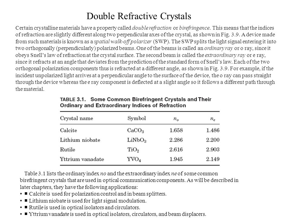 Double Refractive Crystals Certain crystalline materials have a property called double refraction or bire­fringence.