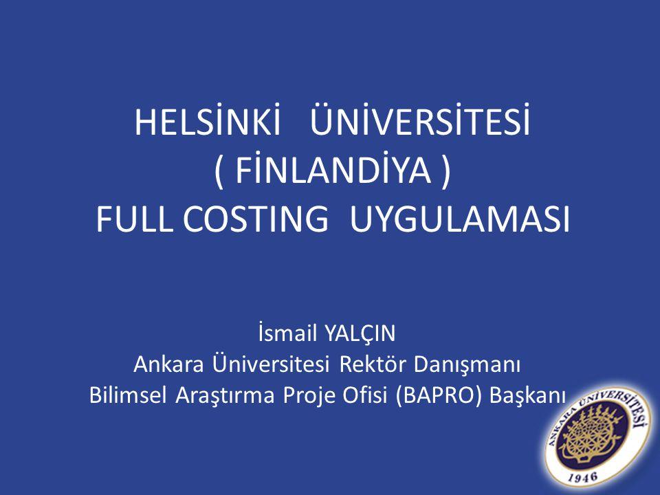 HELSİNKİ ÜNİVERSİTESİ ( FİNLANDİYA ) FULL COSTING UYGULAMASI İsmail YALÇIN Ankara Üniversitesi Rektör Danışmanı Bilimsel Araştırma Proje Ofisi (BAPRO) Başkanı