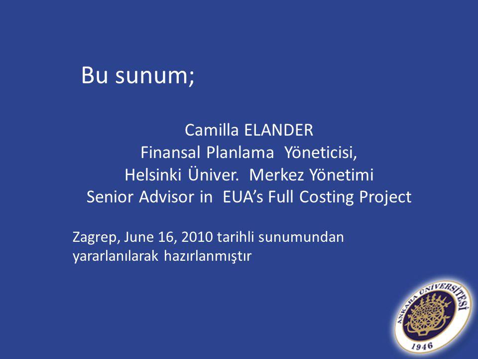 Camilla ELANDER Finansal Planlama Yöneticisi, Helsinki Üniver. Merkez Yönetimi Senior Advisor in EUA's Full Costing Project Zagrep, June 16, 2010 tari