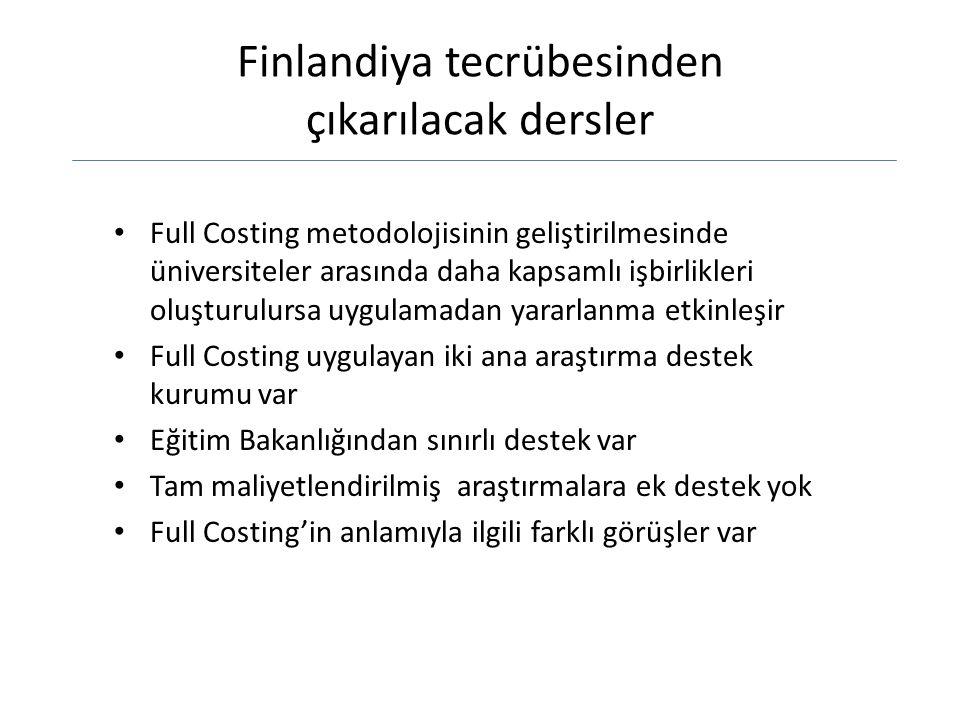 Finlandiya tecrübesinden çıkarılacak dersler Full Costing metodolojisinin geliştirilmesinde üniversiteler arasında daha kapsamlı işbirlikleri oluşturulursa uygulamadan yararlanma etkinleşir Full Costing uygulayan iki ana araştırma destek kurumu var Eğitim Bakanlığından sınırlı destek var Tam maliyetlendirilmiş araştırmalara ek destek yok Full Costing'in anlamıyla ilgili farklı görüşler var
