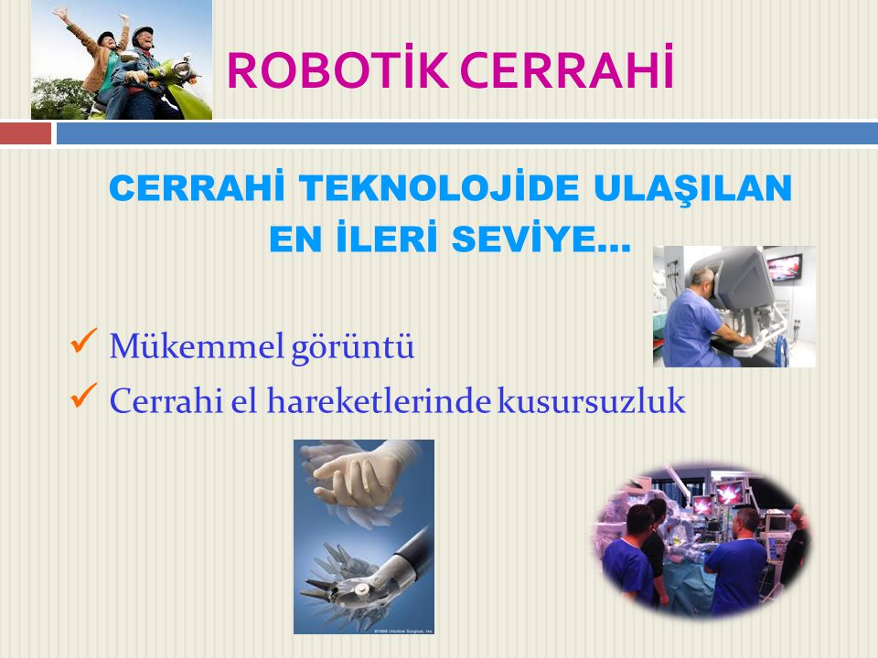 ROBOTİK CERRAHİ  If your doctor recommends surgery to treat a colorectal condition, you may be a candidate for minimally invasive da Vinci Surgery.