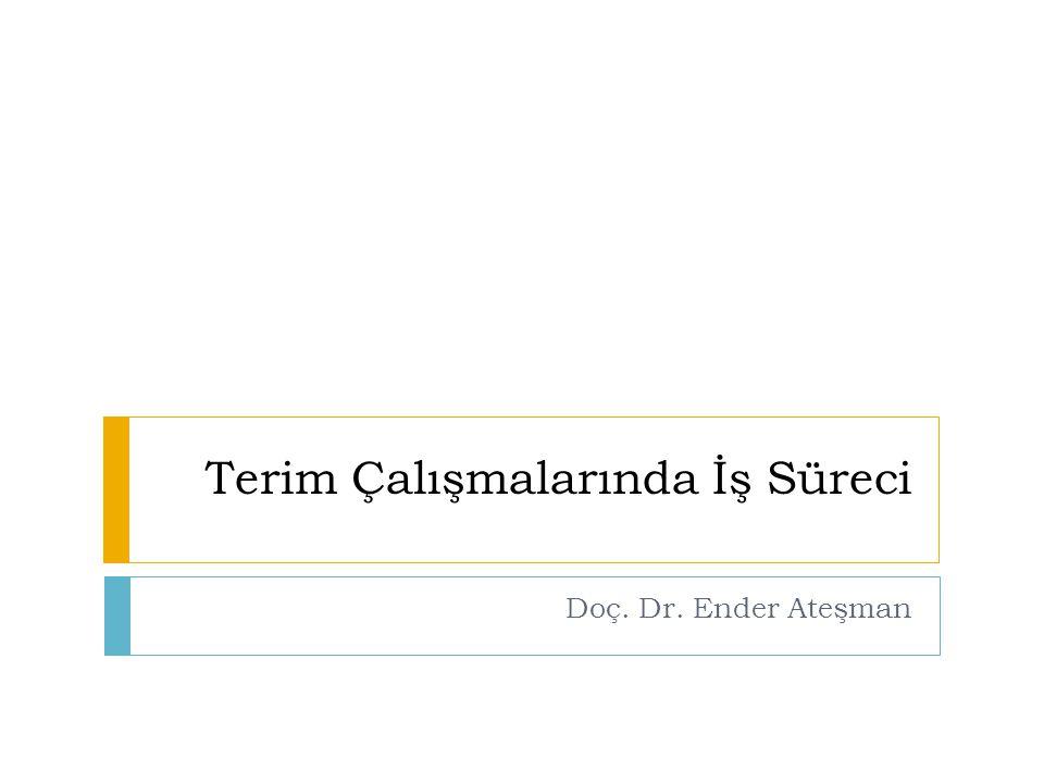 Terim Çalışmalarında İş Süreci Doç. Dr. Ender Ateşman