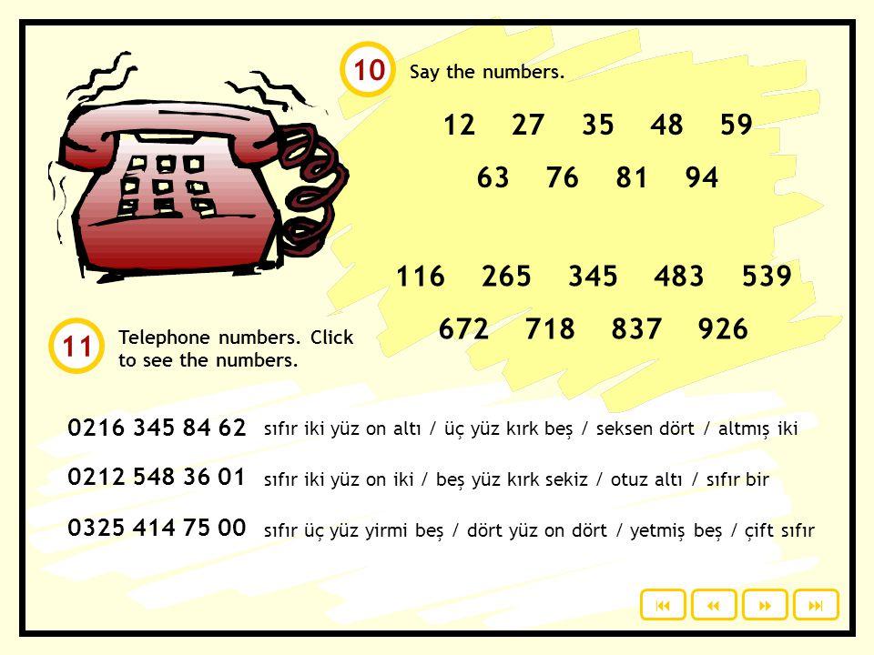 Numbers 10 to 1000. Click to see. 10 on 20 yirmi 30 otuz 40 kırk 50 elli 60 atmış 70 yetmiş 80 seksen 90 doksan 100 yüz 1000 bin 15 on beş 115 yüz on