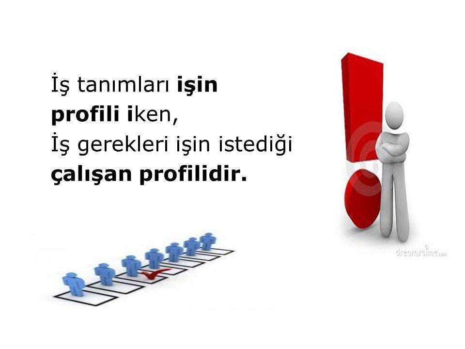 İş tanımları işin profili iken, İş gerekleri işin istediği çalışan profilidir.