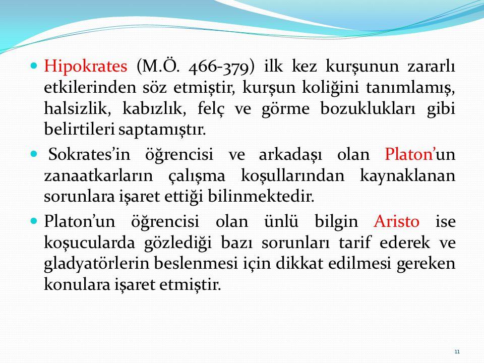Hipokrates (M.Ö. 466-379) ilk kez kurşunun zararlı etkilerinden söz etmiştir, kurşun koliğini tanımlamış, halsizlik, kabızlık, felç ve görme bozuklukl