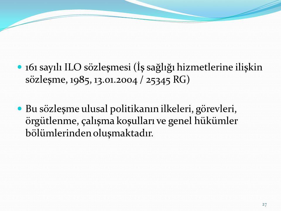 161 sayılı ILO sözleşmesi (İş sağlığı hizmetlerine ilişkin sözleşme, 1985, 13.01.2004 / 25345 RG) Bu sözleşme ulusal politikanın ilkeleri, görevleri,