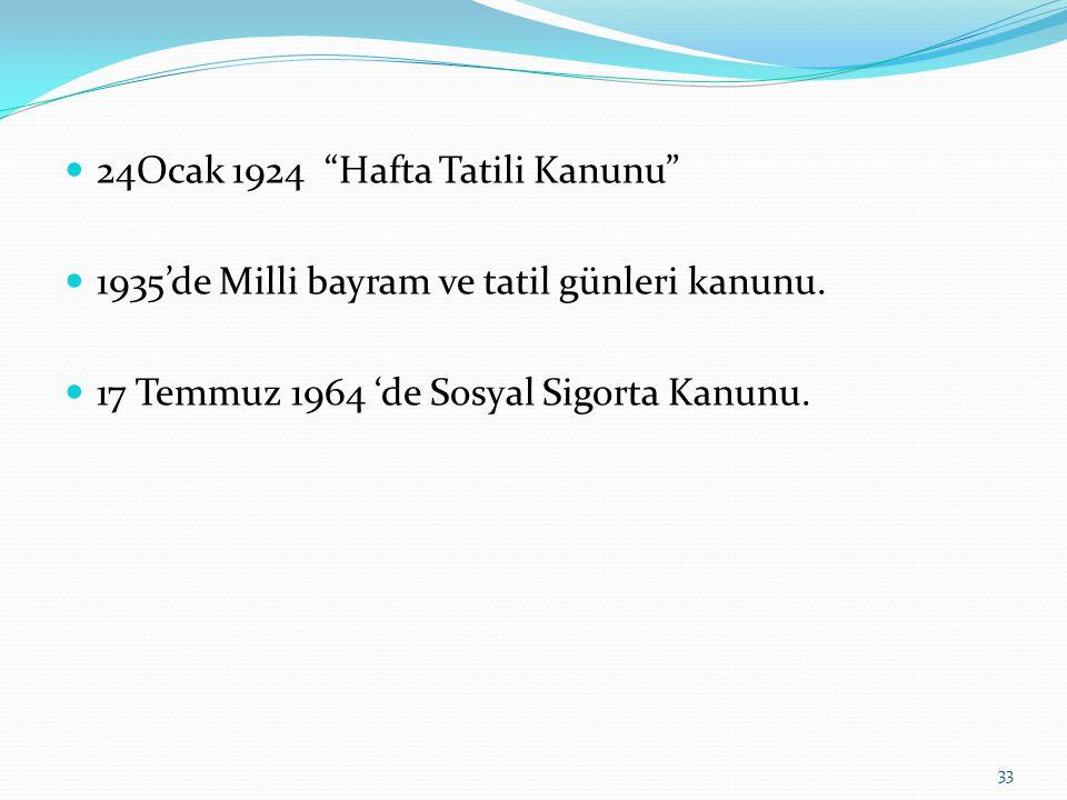 """24Ocak 1924 """"Hafta Tatili Kanunu"""" 1935'de Milli bayram ve tatil günleri kanunu. 17 Temmuz 1964 'de Sosyal Sigorta Kanunu. 33"""