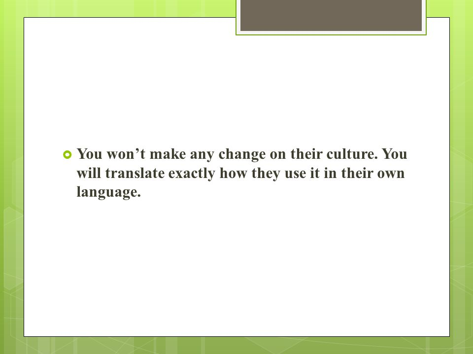  You won't make any change on their culture. You will translate exactly how they use it in their own language.