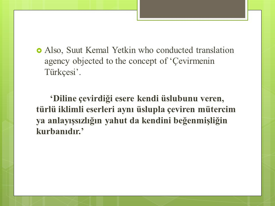  Also, Suut Kemal Yetkin who conducted translation agency objected to the concept of 'Çevirmenin Türkçesi'.
