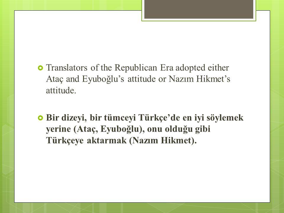  Translators of the Republican Era adopted either Ataç and Eyuboğlu's attitude or Nazım Hikmet's attitude.