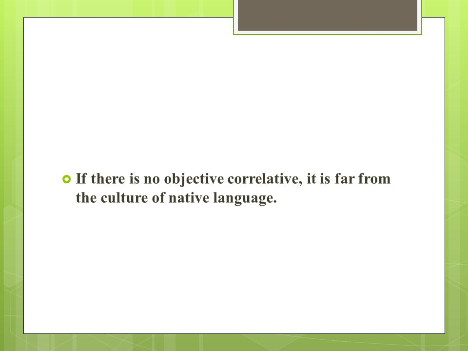  If there is no objective correlative, it is far from the culture of native language.