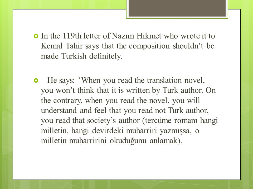  In the 119th letter of Nazım Hikmet who wrote it to Kemal Tahir says that the composition shouldn't be made Turkish definitely.