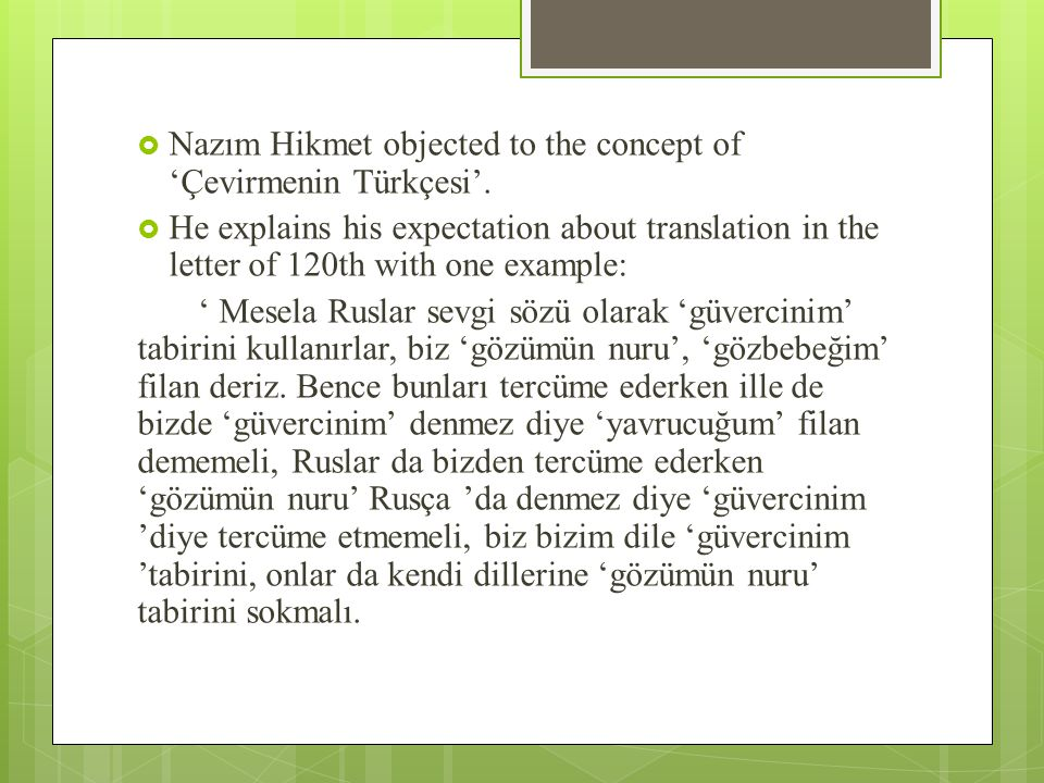  Nazım Hikmet objected to the concept of 'Çevirmenin Türkçesi'.  He explains his expectation about translation in the letter of 120th with one examp