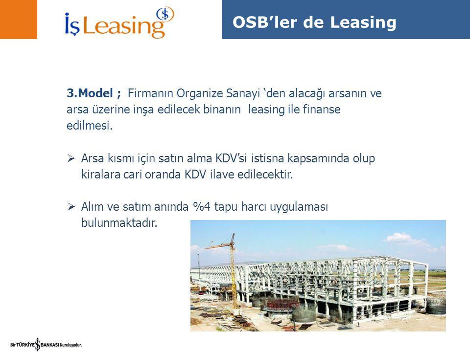 3.Model ; Firmanın Organize Sanayi 'den alacağı arsanın ve arsa üzerine inşa edilecek binanın leasing ile finanse edilmesi.  Arsa kısmı için satın al