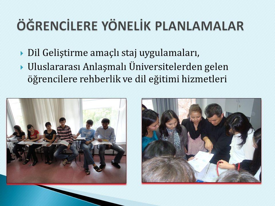  Dil Geliştirme amaçlı staj uygulamaları,  Uluslararası Anlaşmalı Üniversitelerden gelen öğrencilere rehberlik ve dil eğitimi hizmetleri