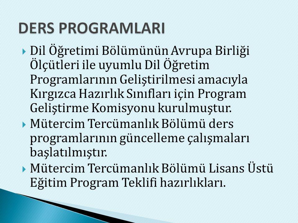  Dil Öğretimi Bölümünün Avrupa Birliği Ölçütleri ile uyumlu Dil Öğretim Programlarının Geliştirilmesi amacıyla Kırgızca Hazırlık Sınıfları için Program Geliştirme Komisyonu kurulmuştur.