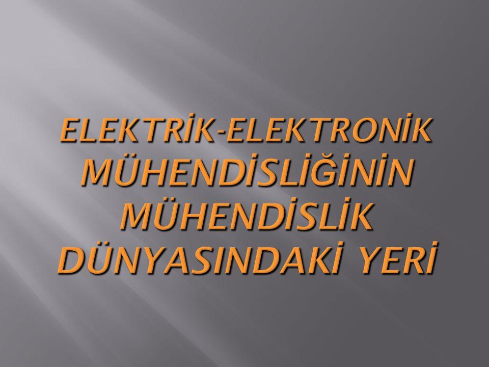 ELEKTRİK ELEKTRONİK MÜHENDİSLİĞİ  Dünyada elektrik mühendisliği; elektrik, elektronikle ilgili tüm mühendislik dallarının genel adıdır.