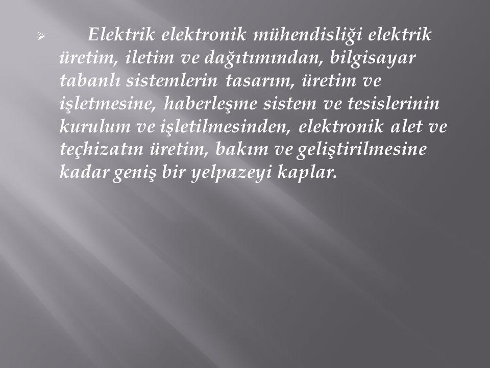  Elektrik elektronik mühendisliği elektrik üretim, iletim ve dağıtımından, bilgisayar tabanlı sistemlerin tasarım, üretim ve işletmesine, haberleşme