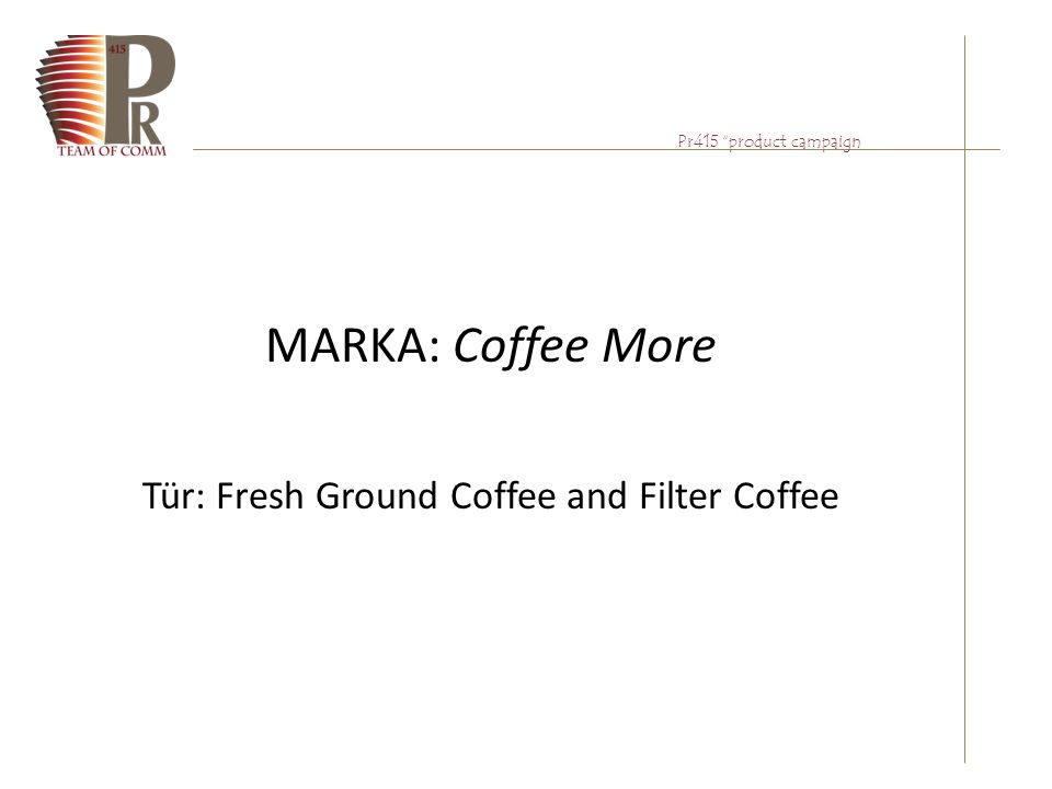 "Pr415 ""product campaign MARKA: Coffee More Tür: Fresh Ground Coffee and Filter Coffee"
